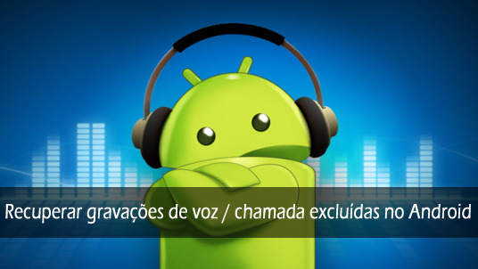 Recuperar gravações de voz / chamada excluídas no Android