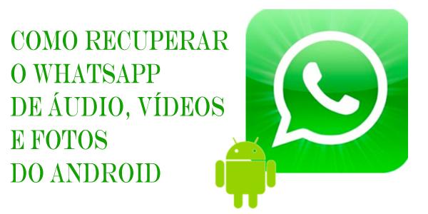 Como Recuperar o WhatsApp de Audio, Vídeos e Fotos do Android