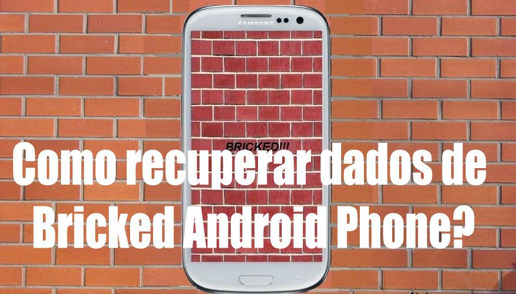 Como recuperar dados de Bricked Android Phone?