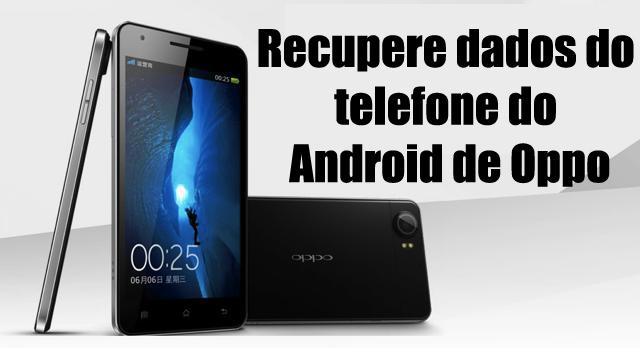 Recupere dados do telefone do Android de Oppo