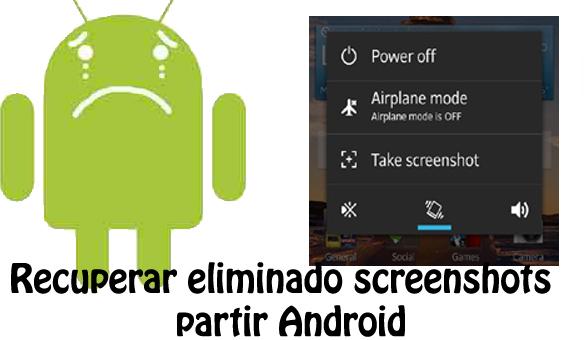 recuperar eliminado screenshots partir Android