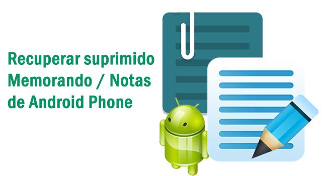 recuperar suprimido Memorando / Notas de Android Phone
