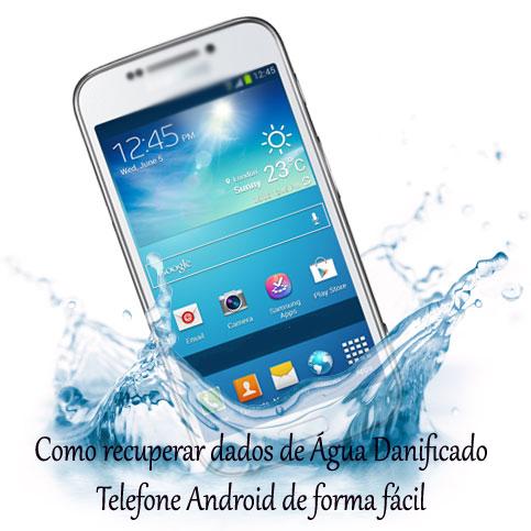 Como recuperar dados de Água Danificado Telefone Android de forma fácil
