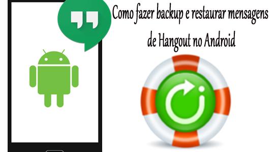 Como fazer backup e restaurar mensagens de Hangout no Android