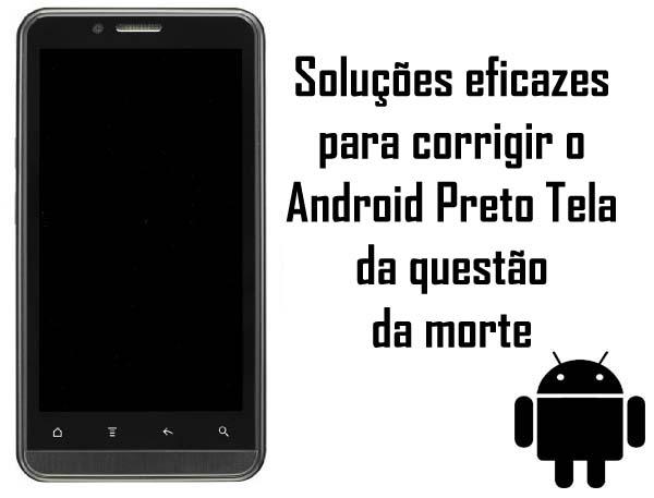 dicas para corrigir a tela preta do Android da morte