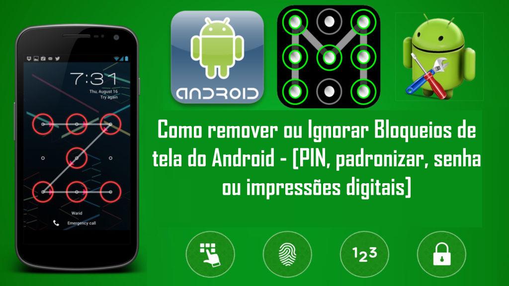 Como remover ou Ignorar Bloqueios de tela do Android PIN padronizar senha ou impressões digitais