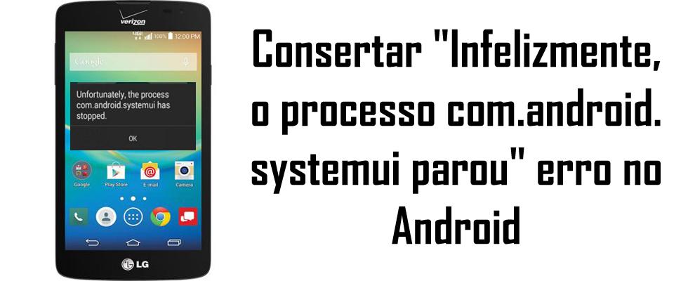 Consertar Infelizmente o processo com.android.systemui parou erro no Android