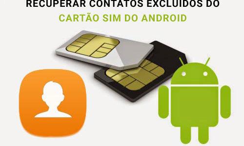 Como recuperar contatos excluídos do cartão SIM Android?