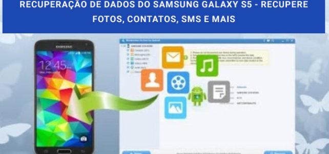 Recuperação de Dados do Samsung Galaxy S5 – Recupere Fotos, Contatos, SMS e Mais