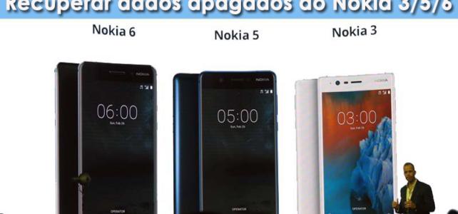 Recupere fotos, vídeos, contatos e muito mais de Nokia 3, 5 e 6