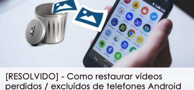 [RESOLVIDO] – Como restaurar vídeos perdidos / excluídos de telefones Android