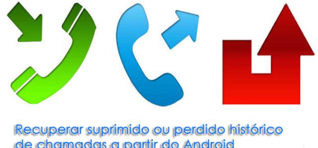 Recuperação de log de chamadas do Android: recuperar histórico de chamadas excluídas / perdidas do Android