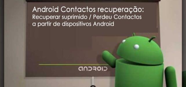Android Contactos recuperação: recuperar suprimido / Perdeu Contactos a partir de dispositivos Android