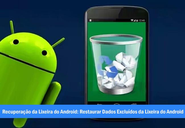 Recuperação da Lixeira do Android: Restaurar Dados Excluídos da Lixeira do Android