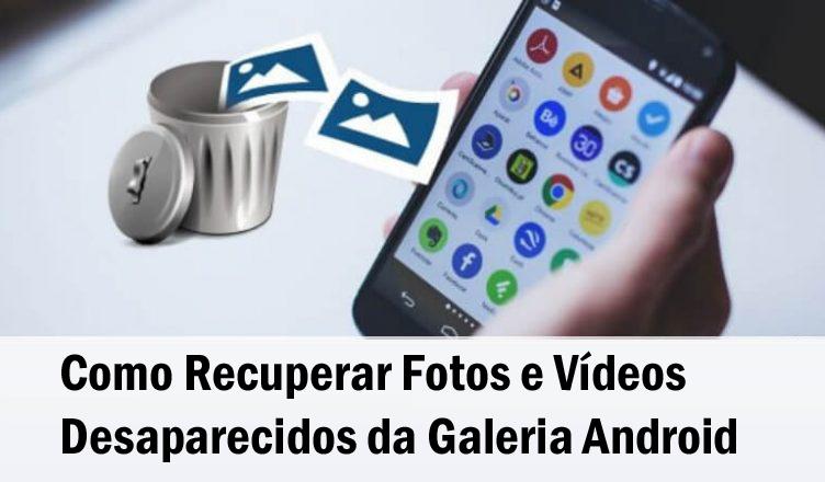Como Recuperar Fotos e Vídeos Desaparecidos da Galeria Android
