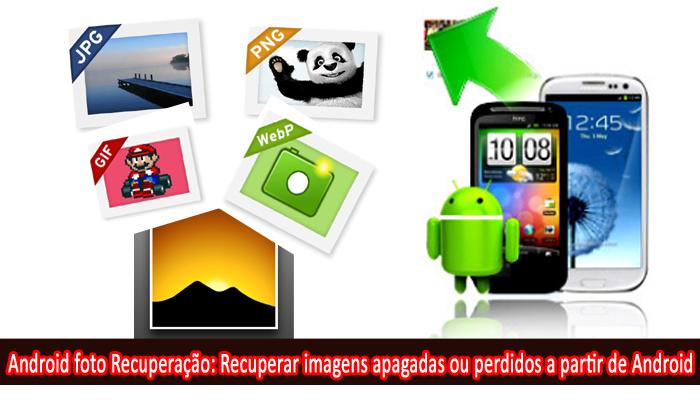 Android foto Recuperação: Recuperar imagens apagadas ou perdidos a partir de Android