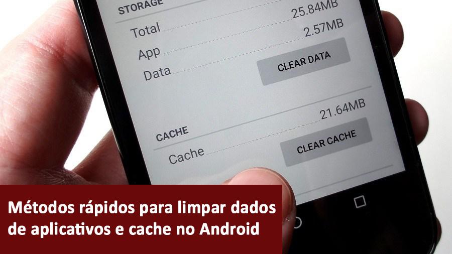 Métodos rápidos para limpar dados de aplicativos e cache no Android
