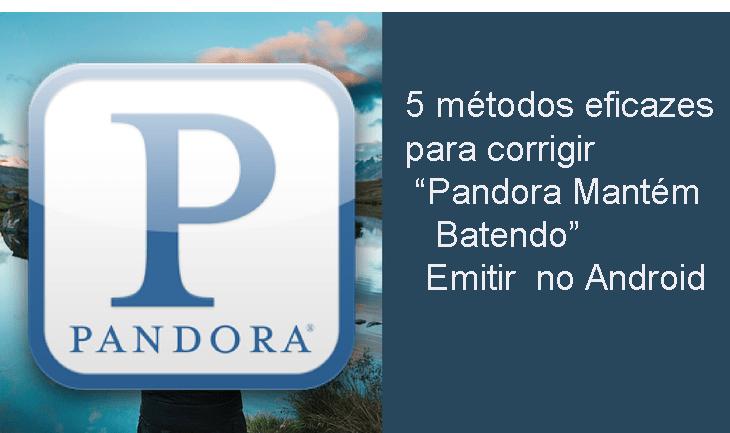 """5 métodos eficazes para corrigir """"Pandora Mantém Batendo"""" Emitir no Android"""