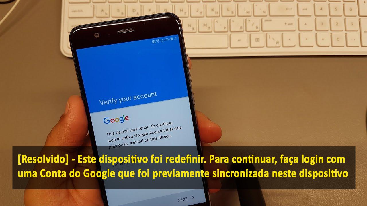 [Resolvido] - Este dispositivo foi redefinir. Para continuar, faça login com uma Conta do Google que foi previamente sincronizada neste dispositivo