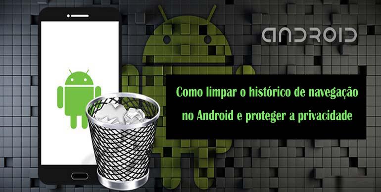 Como limpar o histórico de navegação no Android e proteger a privacidade