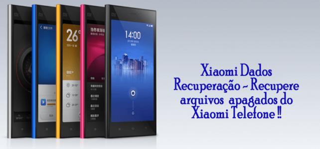 Xiaomi Dados Recuperação – Recupere arquivos apagados do Xiaomi Telefone !!