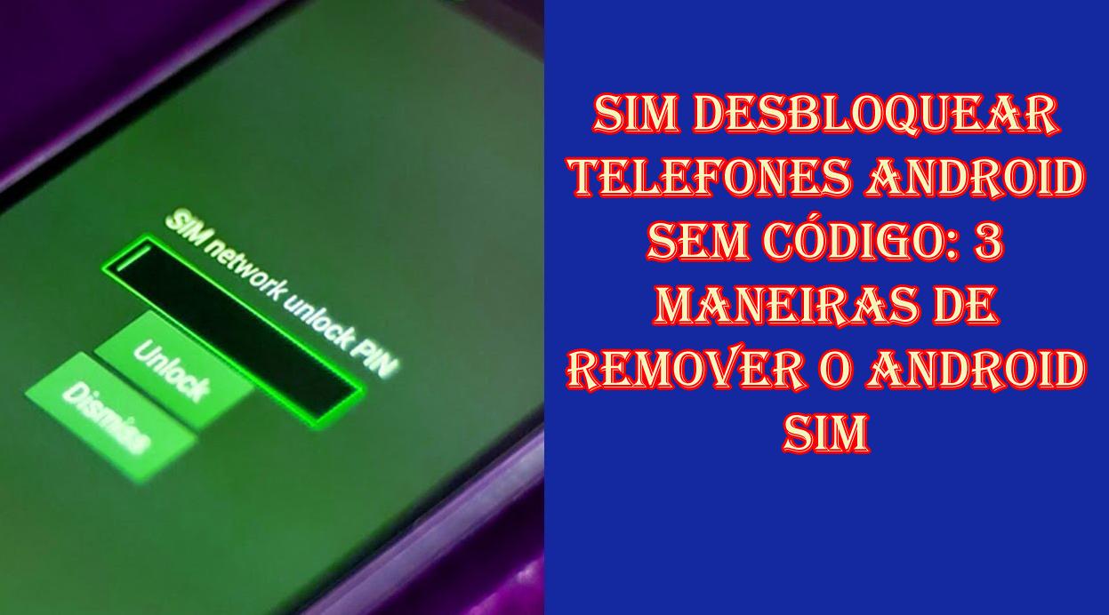 3 maneiras eficazes para desbloquear o Android Sim Lock sem código