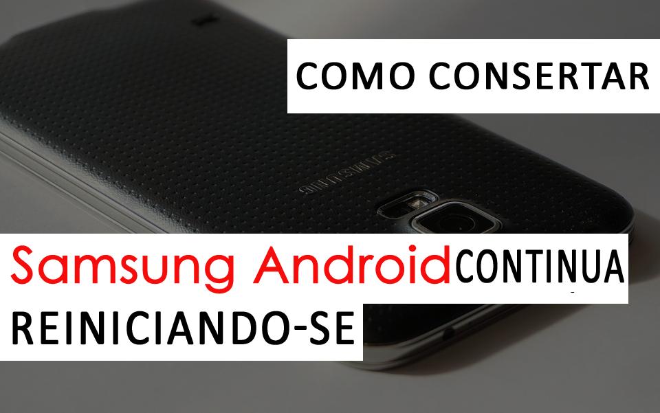 5 maneiras de corrigir telefones Android da Samsung continuam se reiniciando