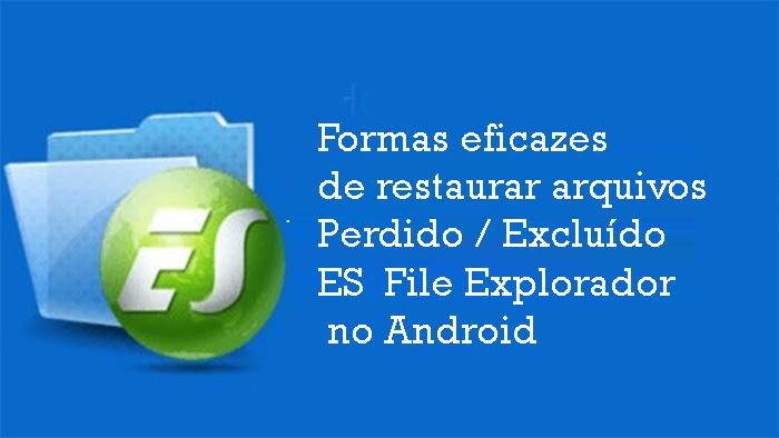 Formas eficazes de restaurar arquivos Perdido / Excluído ES File Explorador no Android