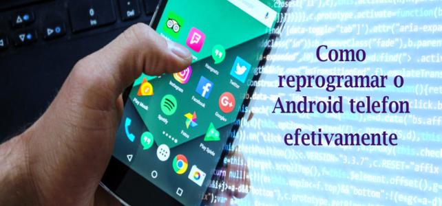 [Guia]-Como reprogramar o Android telefon efetivamente com você mesmo?