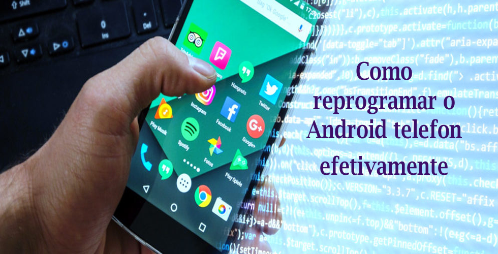 Como reprogramar o Android telefon efetivamente