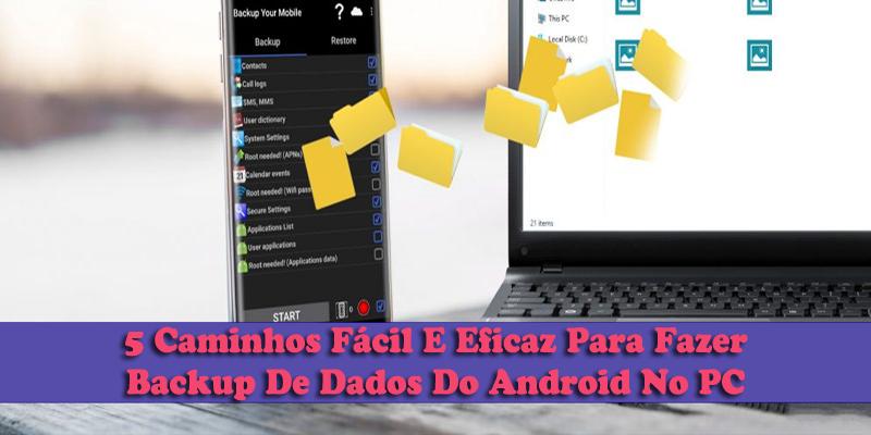 5 Caminhos Fácil E Eficaz Para Fazer Backup De Dados Do Android No PC