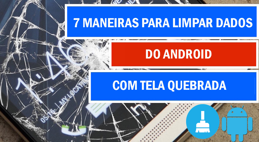 limpar dados do dispositivo Android com tela quebrada