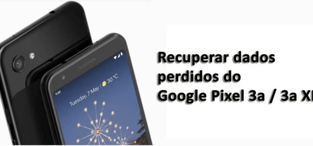 3 maneiras eficazes de recuperar dados perdidos do Google Pixel 3a / 3a XL