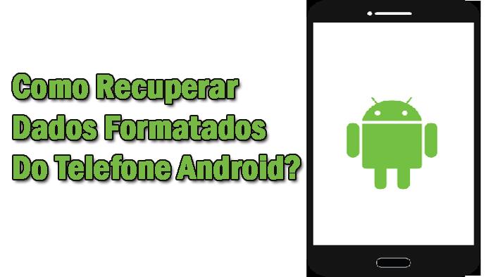 Recuperar Dados Formatados Do Telefone Android