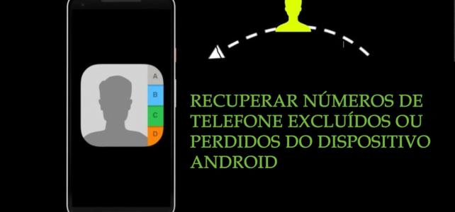 Os 3 principais métodos para recuperar números de telefone excluídos ou perdidos do dispositivo Android