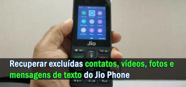 Como recuperar excluídas contatos, vídeos, fotos e mensagens de texto do Jio Phone