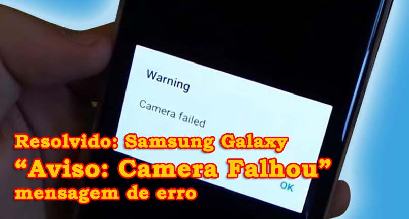 """Samsung Galaxy """"Aviso: Camera Falhou"""" mensagem de erro"""