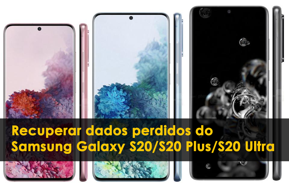 recuperar dados perdidos do Samsung Galaxy S20 / S20 Plus / S20 Ultra