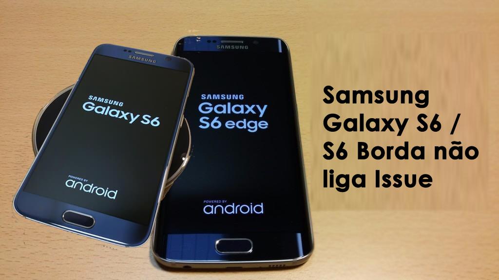 Samsung Galaxy S6 / S6 Edge não liga Issue