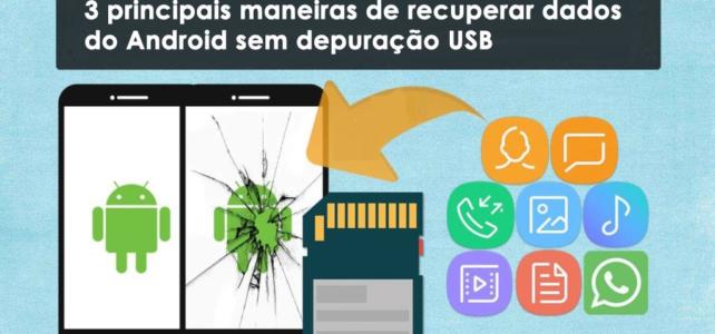 As 3 principais maneiras de recuperar dados do Android sem depuração USB