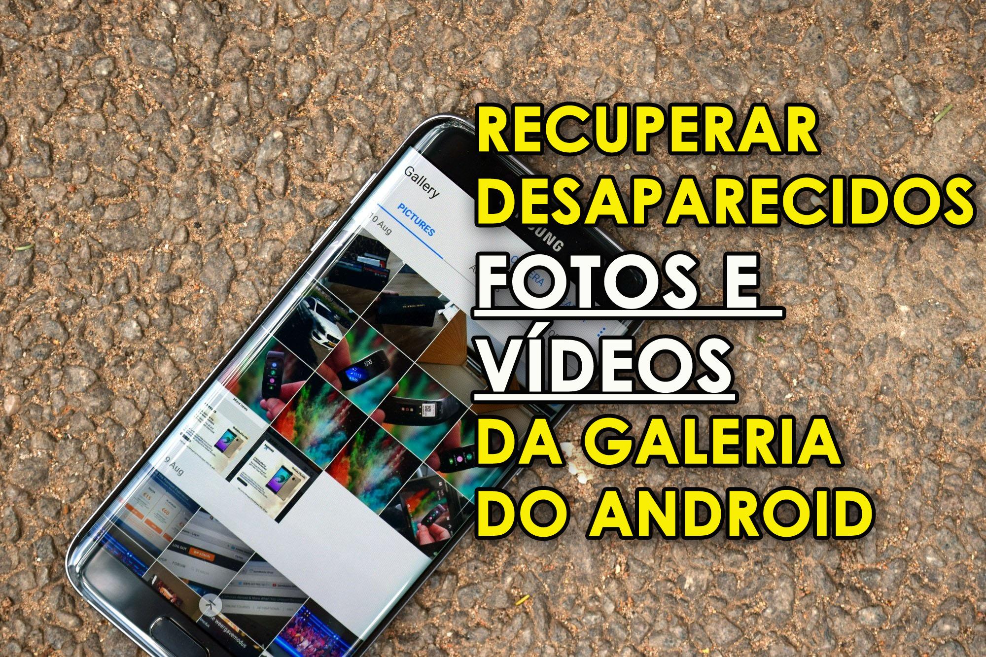 recuperar desaparecidos Fotos e vídeos da Galeria do Android