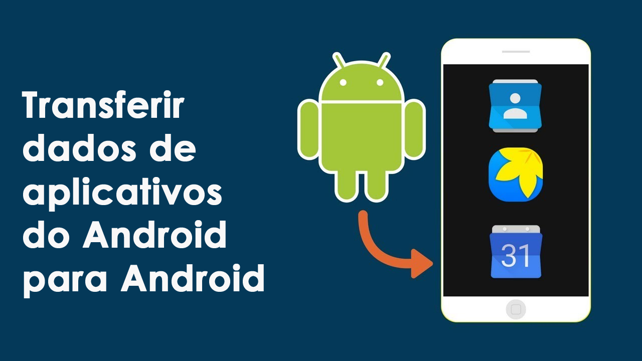 transferir dados de aplicativos do Android para Android