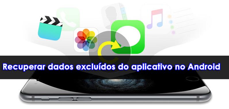 recuperar dados excluídos do aplicativo no Android