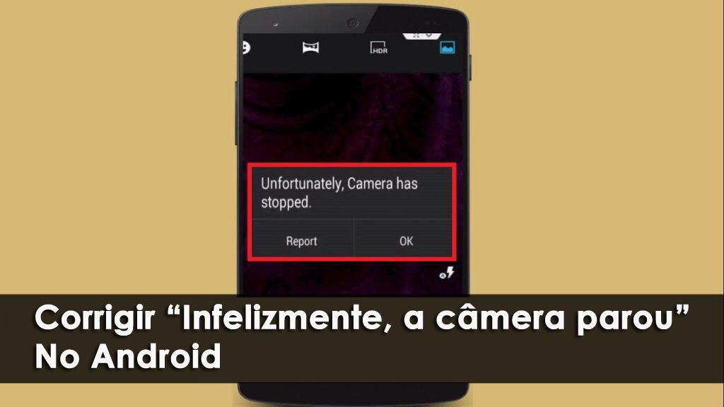"""corrigir """"Infelizmente, a câmera parou"""" No Android"""