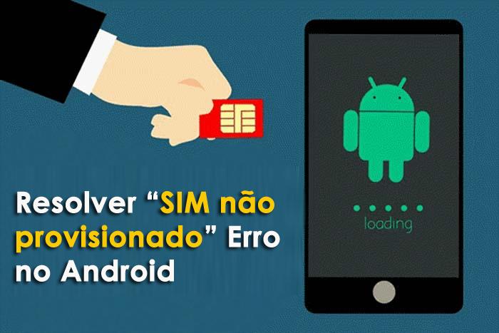 """resolver """"SIM não provisionado"""" Erro no Android"""