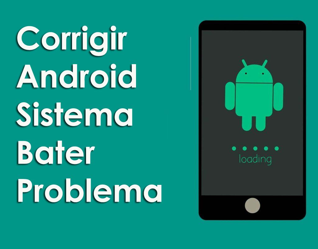 corrigir Android Sistema Bater Problema