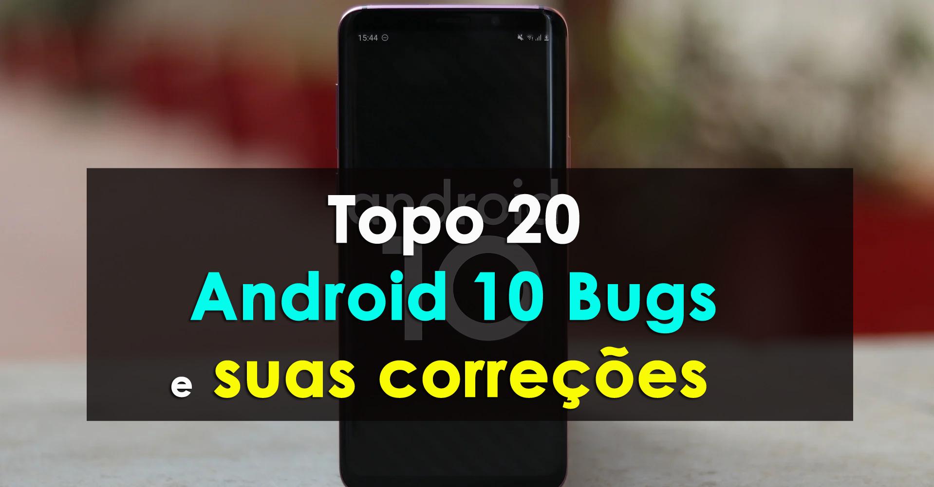 Topo 20 Android 10 Bugs e suas correções