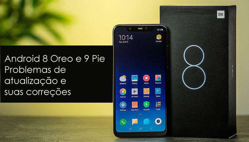 Android 8 Oreo e 9 Pie Problemas de atualização