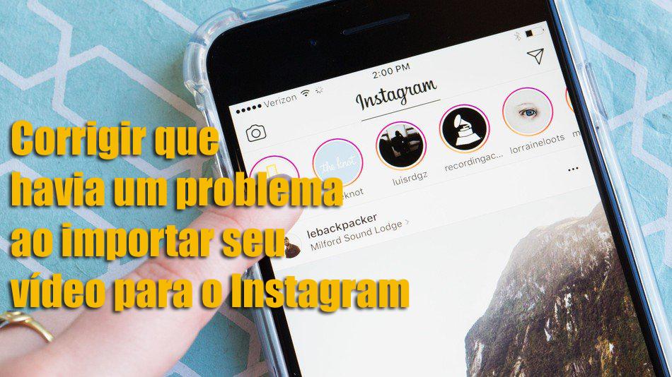 Corrigir que havia um problema ao importar seu vídeo para o Instagram