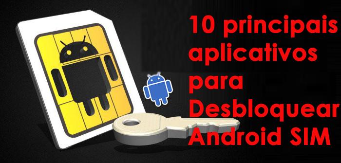 10 principais aplicativos para Desbloquear Android SIM
